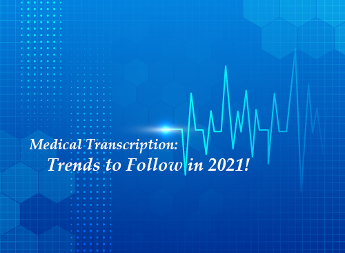 Medical Transcription: Trends to Follow in 2021!