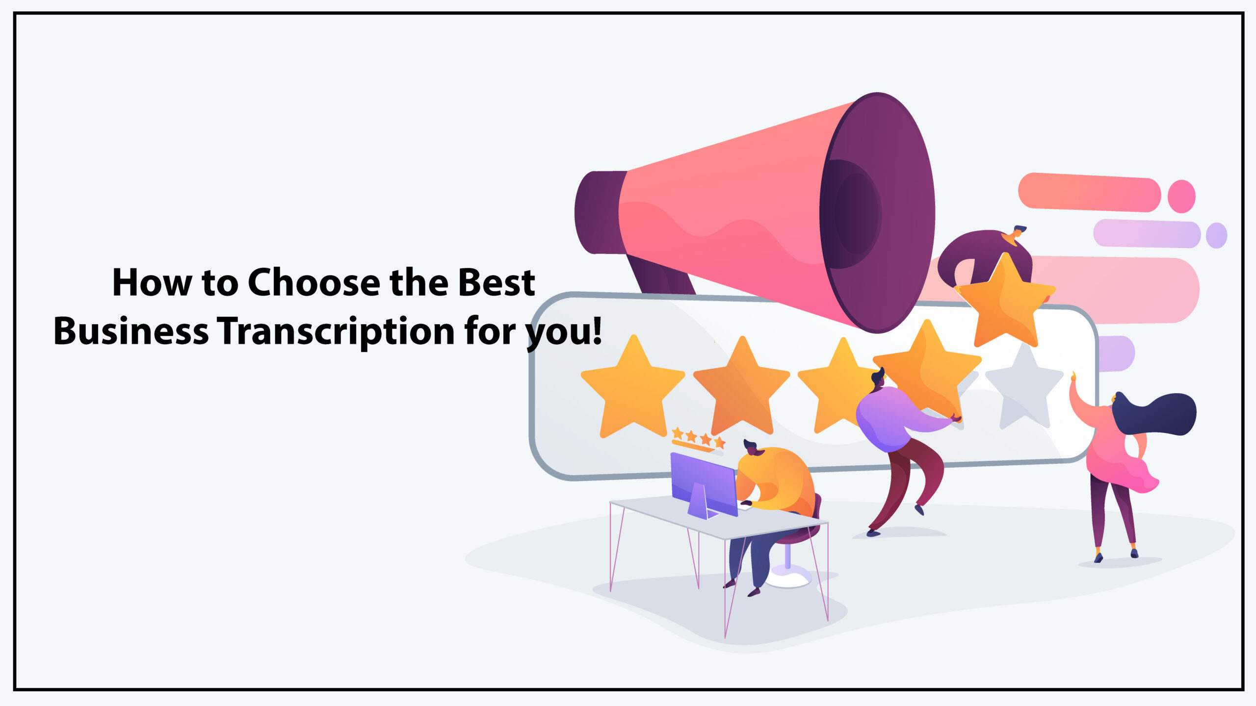 How to Choose the Best Business Transcription for you!